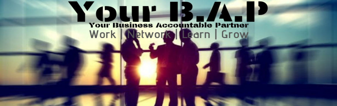 Book Online Tickets for Your B.A.P - Your Business Accountable P, Mumbai. Your Business Accountable Partner - Work | Network | Learn | Grow  A Forum, For Entrepreneur & By Entrepreneur – Entrepreneurs, Aspiring Entrepreneurs, Startup's, Freelancers and Solopreneur are Welcome  After, a successfu