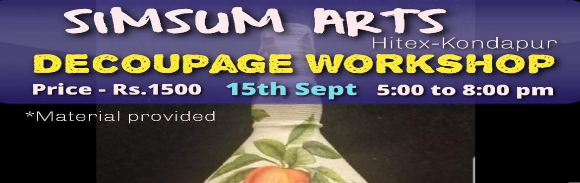 Book Online Tickets for Decoupage Workshop, Hyderabad. Hurry, Register Online and save Rs.300/-. Spot Registration will attract Rs.300/- additional fee.SimSum Arts Gallery and Studio is conducting Decoupage Workshop. Register and join us to learn the different techniques of the art of Decoupage.&nb