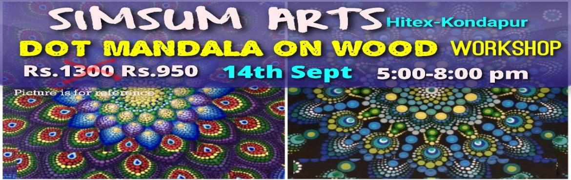 Book Online Tickets for Dot Mandala on Wood Workshop, Hyderabad. Hurry, Register Online and save Rs.300/-. Spot Registration will attract Rs.300/- additional fee.SimSum Arts Gallery and Studio is conducting Dot Mandala on Wood Workshop. Register and join us to learn the different techniques of Dot Mandala Ar