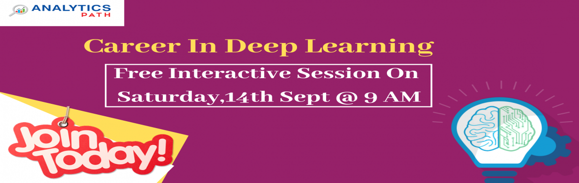 Book Online Tickets for Enroll For Free Workshop On Deep Learnin, Hyderabad.  Enroll For Free Workshop On Deep Learning Training At Analytics Path Scheduled On 14th Sept @ 9 AM In Hyderabad. About The Event:  Deep Learning which is a subset of Machine Learning & Artificial Intelligence has gathered a lot of attentio