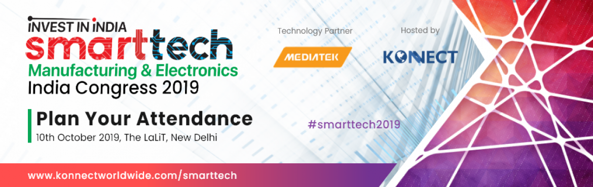 Book Online Tickets for Smarttech Manufacturing and Electronics , New Delhi.  With India having the 3rd largest Start Up ecosystem in the world – The electronics, electronic components, systems & applications market of India is one of the largest in the world and is expected to reach USD 400 billion in 2020. Th