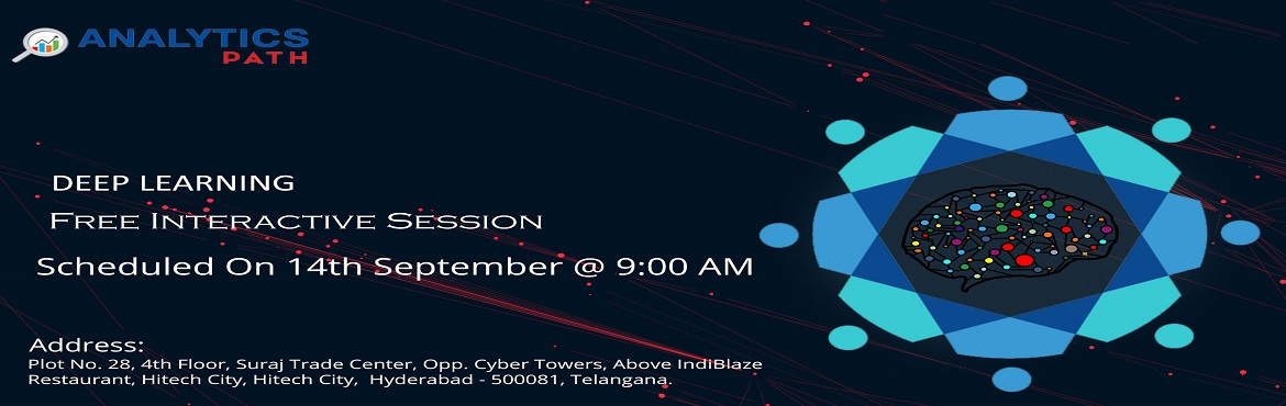 Book Online Tickets for Attend Free Deep Learning Interactive Se, Hyderabad. Attend Free Deep Learning Interactive Session To Kick Start Your Analytics Career In 2019-By Analytics Path On 14th Sep, 9 AM, Hyderabad About The Interactive Session: The Deep Learning is a first-of-its-kind of course providing in-depth exposure to