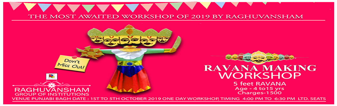 Book Online Tickets for Ravana Making Workshop 2019, Delhi.   RAVANA MAKING WORKSHOP THE MOST AWAITED WORKSHOP OF 2019 BY RAGHUVANSHAM 5 FEET RAVANA   Date : 1st Oct to 5th Oct 2019 (One Day Workshop) Timings : 4 pm to 6:30 pm Age: 4 yrs to 15 yrs Charges : 1500 rs LTD. SEATS   RAGHUVANSHAM GRO