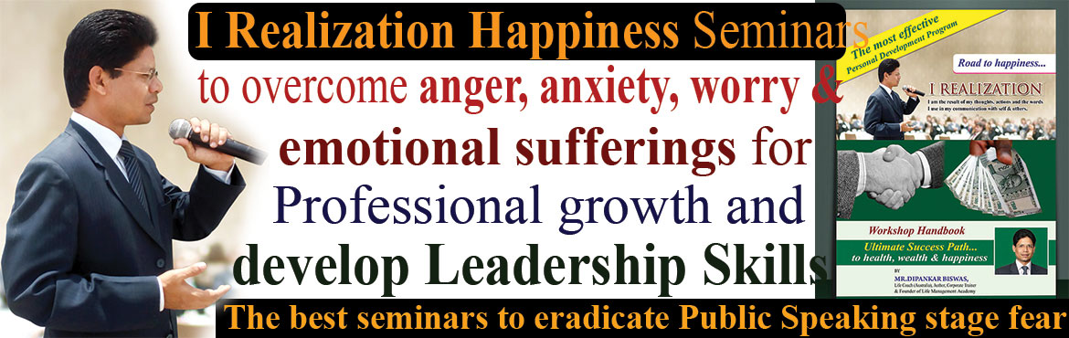 Book Online Tickets for I Realization Happiness Seminars to over, Hyderabad. I Realization Happiness Seminars to overcome anger, anxiety, worry and emotional sufferings for Professional growth and develop Leadership Skills.  The best seminars to eradicate Public Speaking stage fear. This Sunday you are invited