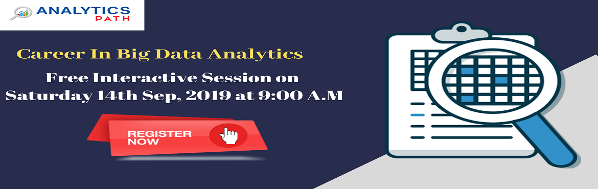 Book Online Tickets for Time To Register For Free Interactive Se, Hyderabad. Time To Register For Free Interactive Session On Big Data Analytics On 14th Sept, 9 AM, By Experts At Analytics Path, Hyderabad About The Event: Career enthusiasts who are aiming towards building their career in the analytics domain of Big Data Analy
