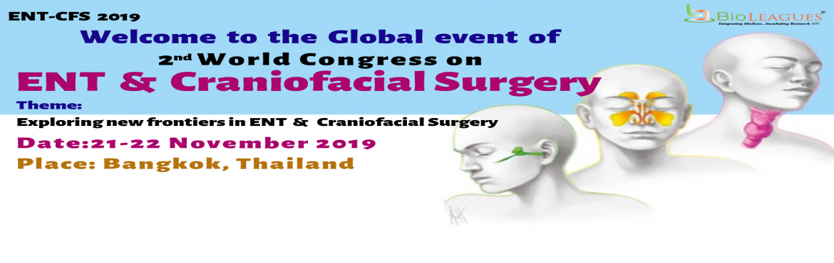 "Book Online Tickets for 2nd World Congress on ENT and Craniofaci, Bang Rak. Taking consideration into ENT & Craniofacial Surgery importance, BioLEAGUES takes the pleasure to invite all the delegates and participants across the globe to attend ""2nd World Congress on ENT & Craniofacial Surgery""&nb"