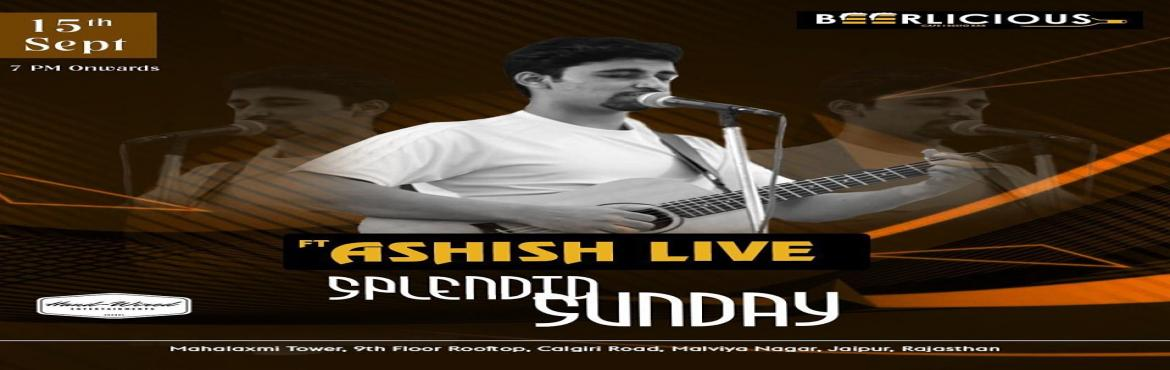 Book Online Tickets for LIVE MUSIC PERFORMANCE BY ASHISH, Jaipur.  Make this Sunday splendid with ASHISH LIVE!