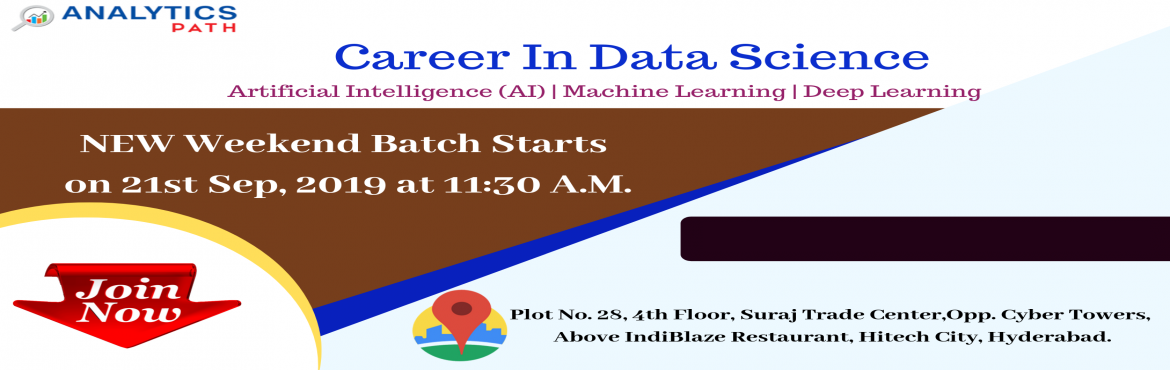 Book Online Tickets for Register Now For Data Science New Weeken, Hyderabad. Register Now For Data Science New Weekend Batch-Career In Analytics By Analytics Path, Commencing from 21ST September, 11:30 AM About The Event- Data Scientist Demand is growing rapidly in the current IT world enhances the existing career paths with