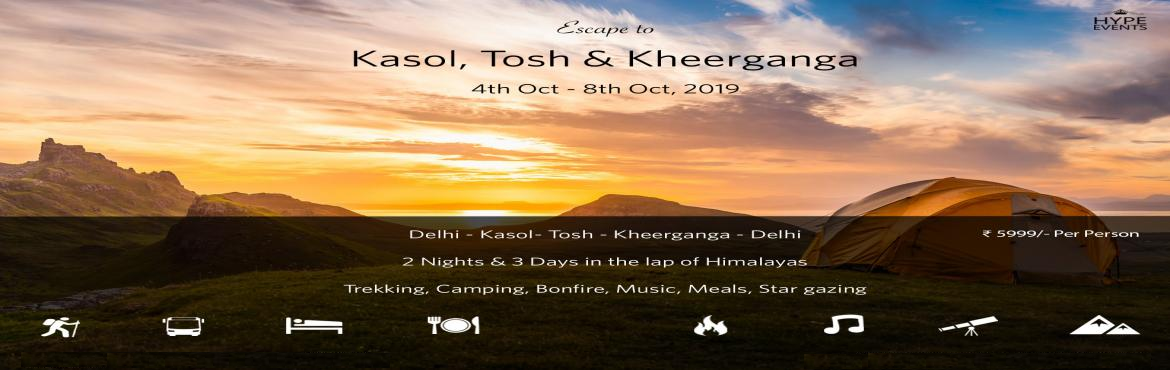 Book Online Tickets for Escape to Kasol, Tosh and Kheerganga, Delhi. OverviewTrip Starting From: New DelhiTrip Location: ToshAbout the Activity:Fixed departure: 4th Oct, 2019Come and join this Kasol- Tosh - Kheergaga trek trip for 3 days and 2 nights where you can rediscover yourself in the very relaxing sight of the