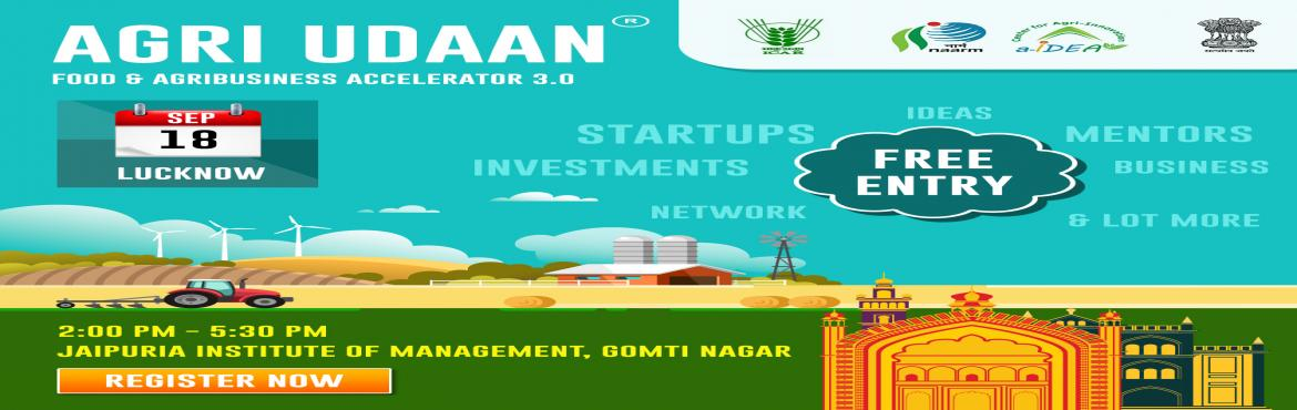 Book Online Tickets for Agri Udaan 3.0 Roadshow_Lucknow, Lucknow. Agri Udaan 3.0 is organizing its fourth roadshow in the City of Nawabs, Lucknow on Wednesday, 18th September 2019 at Jaipuria Institute of Management. We request all the startups, technocrats, mentors, corporates, investors, incubators and ecosystem