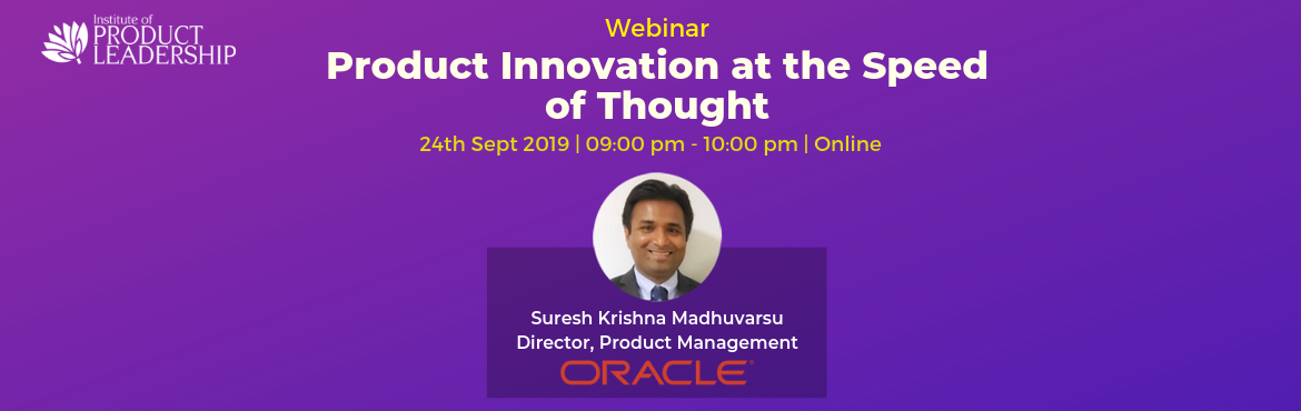 Book Online Tickets for Free Webinar - Product Innovation at the, Bengaluru. 24 Sep 2019 | 09:00 pm - 10:00 pm IST | Online Key Takeaways:  Start thinking about the innovation process in products Framework to prioritize product features Strategize, execute, ship and learn faster   About the Speaker: Suresh Krishna Madhu