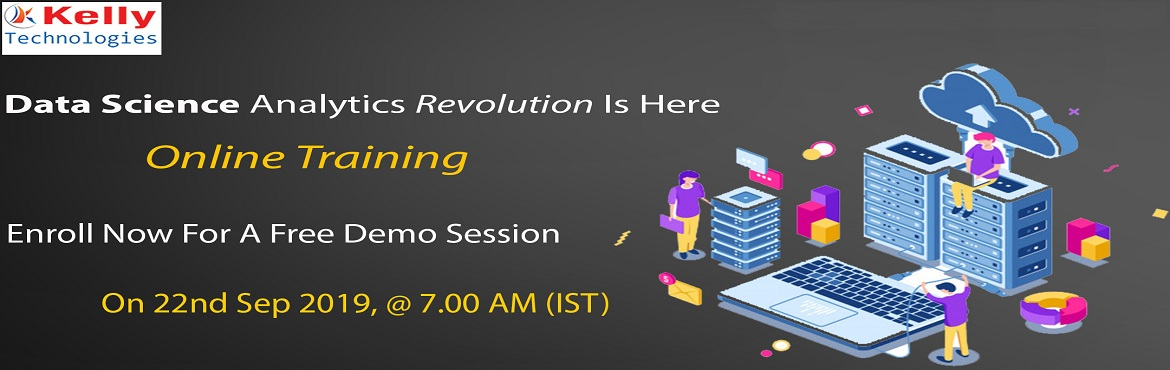 Book Online Tickets for Attend Free Online Demo on Data Science , New York. Attend Free Online Demo on Data Science Training-Plan Your Analytics Career to Perfection, By Kelly Technologies On 22nd Sep 2019 at 7.00 AM (IST) About The Demo: Data Science Online Training at the Kelly Technologies training institute is providing