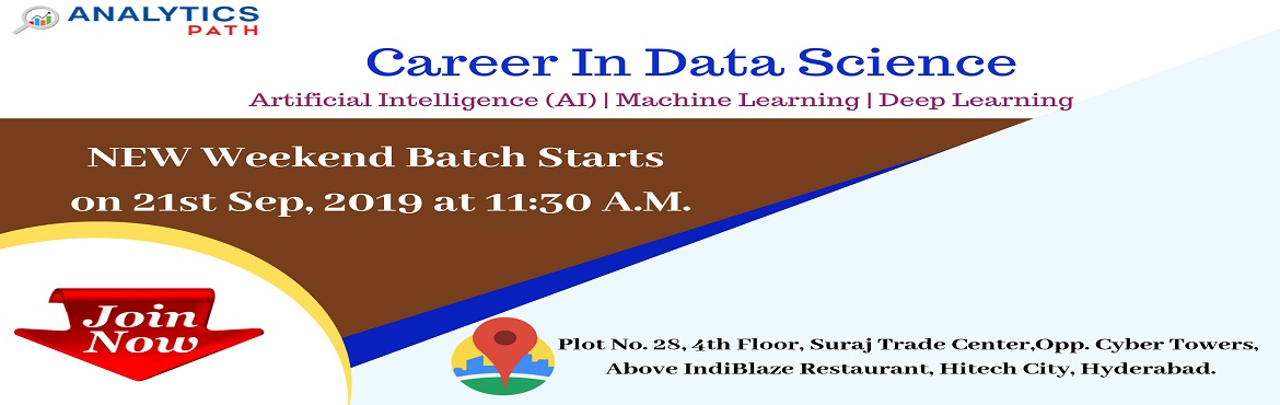Book Online Tickets for Data Science New Weekend Batch-Career In, Hyderabad. Enroll For Data Science New Weekend Batch-Career In Analytics By Analytics Path, Commencing from 21th September, 11:30 AM. About The Event- Data Scientist Demand is growing rapidly in the current IT world enhances the existing career paths with addit