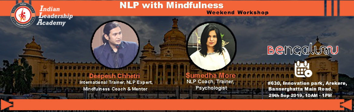 Book Online Tickets for NLP and Mindfulness Weekend Workshop , Bengaluru. Lead by International Coach and NLP experts - Deepesh Chhetri and Sumedha More where you get exposed to powerful tools, techniques, verbal and non-verbal communication skills that can accelerate your personal and Professional life, your relationships