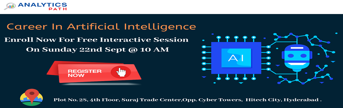 Book Online Tickets for Enroll for Free Interaction Session on A, Hyderabad. Enroll for Free Interaction Session on AI to interact with Analytics Experts from IIT & IIM, By Analytics Path On 22nd Sept, 10 AM, Hyderabad. About The Event- Get the chance to interact with the Artificial Intelligence industry experts from IIT