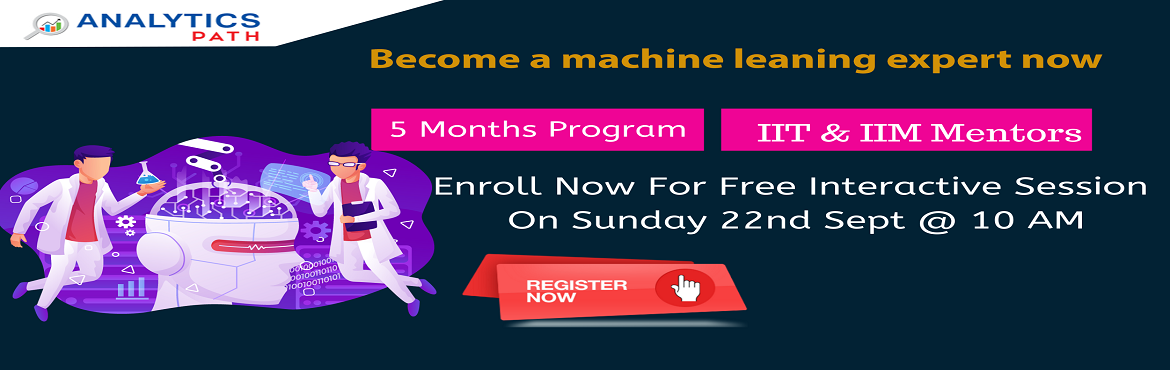 Book Online Tickets for Attend Machine Learning Free Informative, Hyderabad. Attend Machine Learning Free Informative Session To Kick Start Your Analytics Career In 2019-By Analytics Path On 22nd September, 10am, Hyderabad. About The Event: Machine Learning builds a solid foundation by covering the most popular technologies a