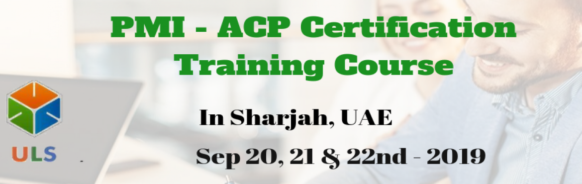 Book Online Tickets for PMI-ACP Certification Training Course in, Sharjah. Ulearn System\'s OfferPMI-ACP Certification Training in Sharjah, United Arab Emirates, BestAgile Certified Practitioner Training Institute in Sharjah, United Arab Emirates Enroll for Classroom/ online PMI ACP Certificati
