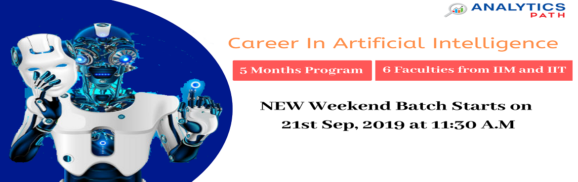 Book Online Tickets for Register For New Weekend Batch On AI By , Hyderabad. Register For New Weekend Batch On AI By Experts From IIT & IIM At Analytics Path Commencing From 21 September, 11:30AM, Hyderabad. About The Workshop: The technology of Artificial Intelligence shortly referred to as AI has come across a lon