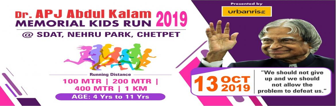 Book Online Tickets for Dr. APJ Abdul Kalam Memorial Kids Run 20, Chennai.   Dr. APJ Abdul Kalam Memorial Kids Run 2019 Date: 13th October 2019 Venue: Sports Development Authority of Tamil Nadu, Chennai.   OPENERS – 100 MTRS  Age – 4 to 6 years The 'openers' are our little ones. This c