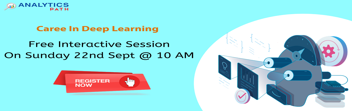 Book Online Tickets for Attend Free Deep Learning Informative Se, Hyderabad. Attend Free Deep Learning Informative Session To Kick Start Your Analytics Career In 2019-By Analytics Path 22nd Sept, 10 AM, Hyderabad. About The Informative Session : Deep Learning crafted by industry experts and aligned with the latest best practi