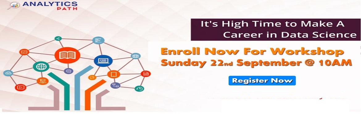 Book Online Tickets for Enroll For Free Workshop On Data Science, Hyderabad. Enroll For Free Workshop On Data Science Training-To Plan Your Career In Data Science By Analytics Path On 22nd September, 10 AM, Hyd About the Event  Data Science has emerged as a dominant domain which has found its applications across various secto