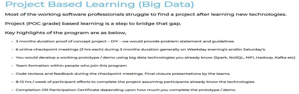 Book Online Tickets for Project Based Learning (Big Data) - Data, Noida. This registration is forProject based learning (Big Data) -March 2020 Batch - and is valid for 3 months during which participant would build a prototype / demo as a part of the team formed within the batch. DataioticsHub team would provid