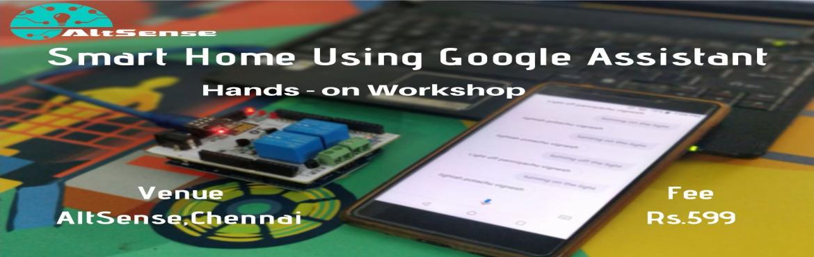 Book Online Tickets for Smart Home using Google Assistant, Chennai. Smart Home Using Google Assistant - One-day hands-on Workshop Agenda Introduction to IOT Introduction to Arduino Arduino Programming  Introduction to Relay and its explanation Introduction to Blynk app Configuring Blynk app, Installing librarie