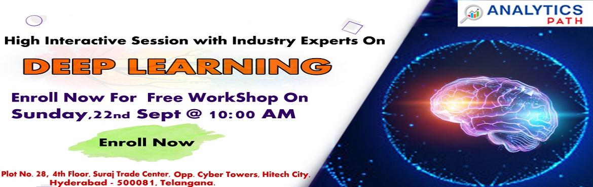 Book Online Tickets for Enroll For The Free Workshop On Deep Lea, Hyderabad. Its Time To Begin Enrolling For The Free Workshop On Deep Learning Training By Analytics Path Scheduled On 22nd Of Sept, 10 AM, Hyderabad About The Event:  Deep Learning Training In Hyderabad at the Analytics Path is considered to be the best across