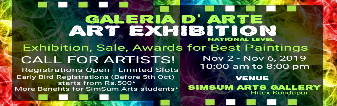 Book Online Tickets for Galeria D Arte - ART EXHIBITION, Hyderabad. GALERIA D\'ARTE - ART EXHIBITION SIMSUM ARTS GALLERY Nov 2 to Nov 6, 2019   -----------------------------------------------------------------------   EARLY BIRD REGISTRATIONS UP TO 5-OCT-2019   Register for Rs. 500/
