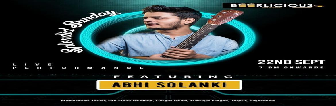 Book Online Tickets for LIVE MUSIC PERFORANCE BY ABHI SOLANKI, Jaipur. Make this#Sundaycome alive at BEERLICIOUS with Abhi Solanki!