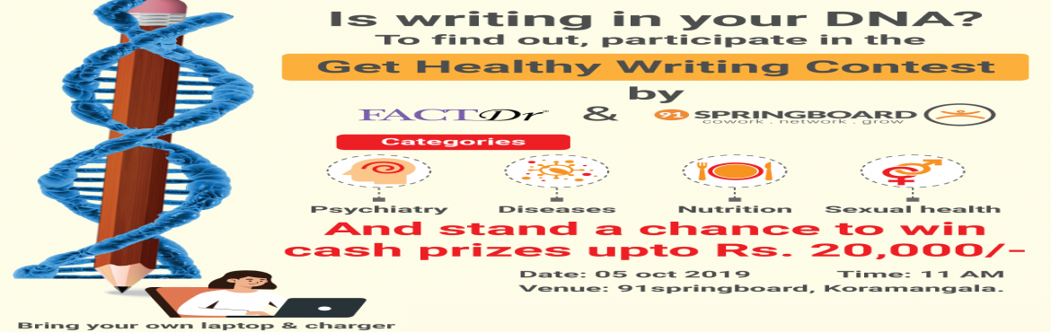 Book Online Tickets for Get Healthy Writing Contest by FactDr an, Bengaluru. Hollering out writers who are passionate about writing. FactDr, in collaboration with 91springboard is organising its first ever Get Healthy Writing Contest. If you love to write and want a platform to showcase your writing, you are the right place.