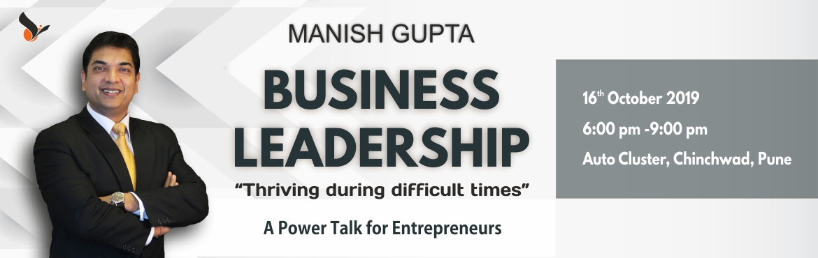 Book Online Tickets for Business Leadership By Manish Gupta, Pune. A Power Talk for entrepreneurs on not just surviving but thriving during difficult times. It is said that when the going gets tough the tough get going. Indian business is going through a bumpy ride and it is during these times when we need to