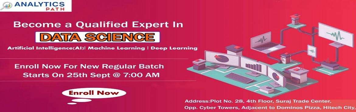 Book Online Tickets for Grab the opportunity of enhancing your D, Hyderabad. Grab On Data Science Training New Regular Batch by Veteran Analytics Experts at Analytics Path On 25th Sept, 7 AM, Hyderabad About The New Regular Batch : Data Science Training in Hyderabad at the Analytics Path training institute is providing the be