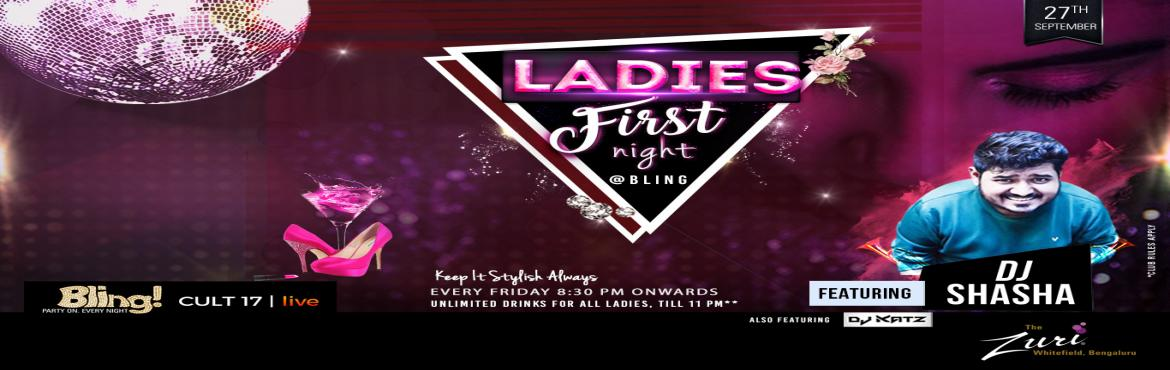 Book Online Tickets for Ladies First Night Ft. Dj Shasha, Bengaluru. LADIES FIRST NIGHT @ BLING Bollywood ladies night Dress to impress Friday at Bling, The Zuri Whitefield. Time to gear up for the cities' most happening Bollywood Ladies Night. Spinning the top Bollywood chartbusters will be the Dj SHA