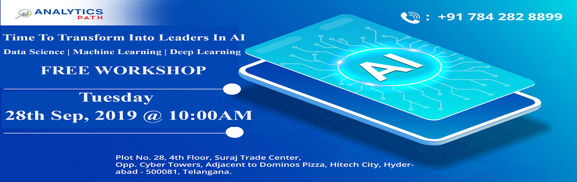 Book Online Tickets for Enroll For Artificial intelligence New R, Hyderabad. Enroll For Artificial intelligence New Regular Batch-To Embrace Success In Career In AI By Analytics Path Commencing From 25th Sept, 7 AM, Hyderabad. About The Workshop: The domain of Artificial Intelligence has gathered a lot of attention over the y