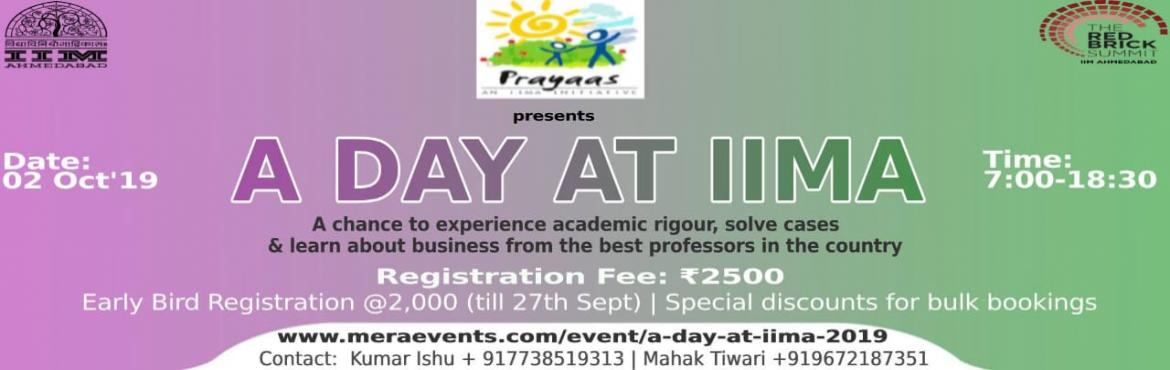 Book Online Tickets for A day at IIMA, Ahmedabad. A DAY AT IIMA is the annual flagship event organized by Prayaas where the participants will be given a flavor of how a typical day of IIM A student looks like. The participants would experience a mixture of academic rigor, group activities and a wond