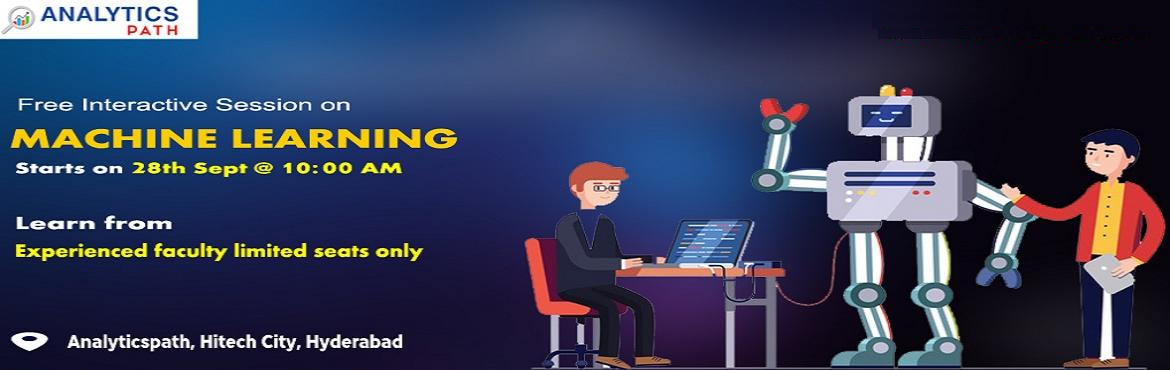 Book Online Tickets for Attend For Free Workshop On Machine Lear, Hyderabad. Attend For Free Workshop On Machine Learning Training Attended By Experts At Analytics Path On 28th Sept, 10 AM, Hyderabad. About The Workshop: With the view of elevating the ongoing demand for the certified Machine Learning experts across the IT &am