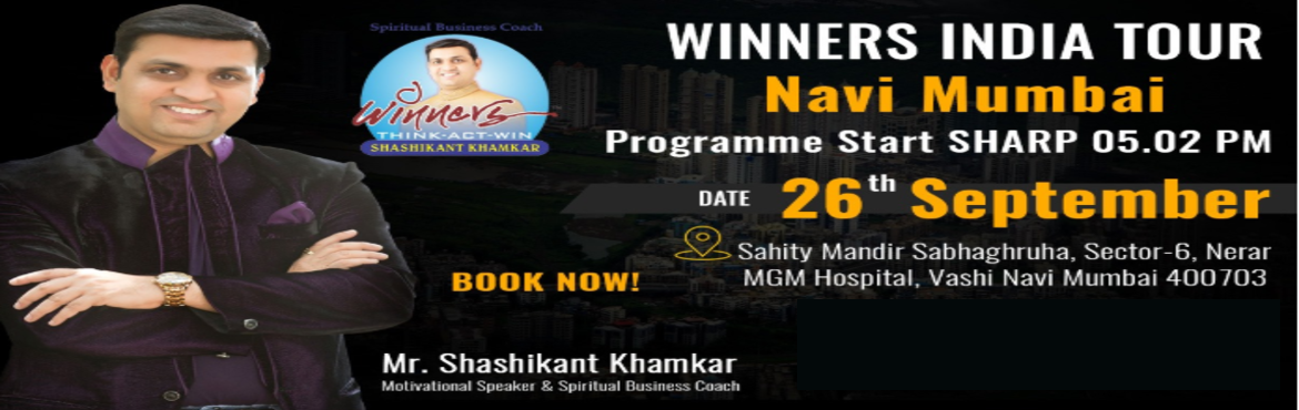 Book Online Tickets for Business Event in Vashi by Shashikant Kh, Navi Mumba. Mr.Shashikant Khamkar Motivational Speaker and Spiritual Business Coach) is coming to Navi Mumbai on 26th September 2019 as a part of the Winners India Tour to help you find solutions to various business-related problems.  Come to the ultimate p