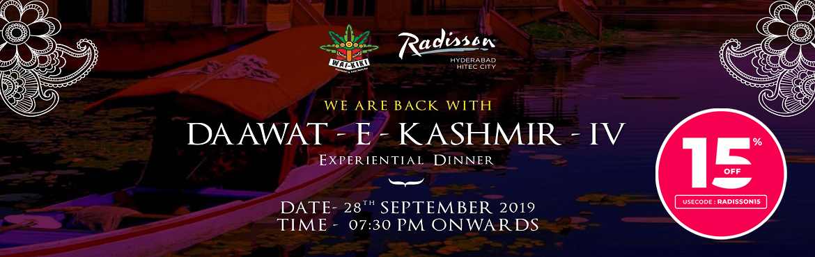 Book Online Tickets for DAWAT-E-KASHMIR at Radisson , Hyderabad. The Wizards of Kashmir have journeyed from paradise to paint grand culinary landscapes at Waikiki, redolent with the heavenly flavors and aromas of the Valley.    Appreciate the art of authentic renditions of Kashmir specialties like N
