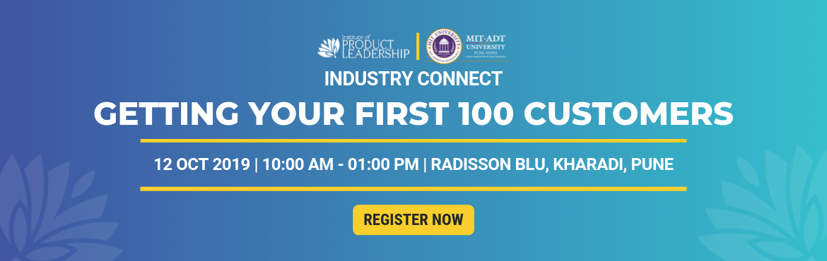 Book Online Tickets for Master Class - Getting your First 100 Cu, Pune. 12th Oct 2019 | 10:00 am - 01:00 pm IST | Radisson Blu Hotel, Kharadi, Pune Every Product Manager or entrepreneur wants to validate his vision and looks at large market sizes. However, it is critical to ensure the first 100 customers are on-boarded i