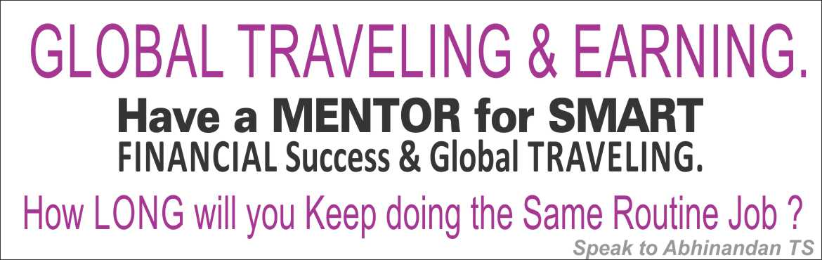 Book Online Tickets for Start Now to Mentor your way to FINANCIA, Bengaluru.  The Most Important STEP to WEATH &  GLOBAL TRAVELING starts NOW. Hello Success Seeker,   I hope you\'ve already chosen your own FUTURE of Great Life .  If not there is NO TIME later or in FUTURE ……  Have you ever imagined wha