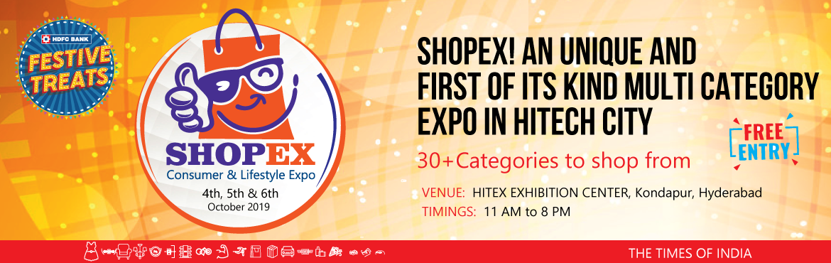 Book Online Tickets for SHOPEX - Consumer and Lifestyle Expo, Hyderabad. SHOPEX is Unique Exhibition platform to bring Multi Shopping Categories available to Buyers under One Single Roof. The Show is designed with an objective to bring in better Shopping experience to Consumers and to bring in varied consumer profiles to
