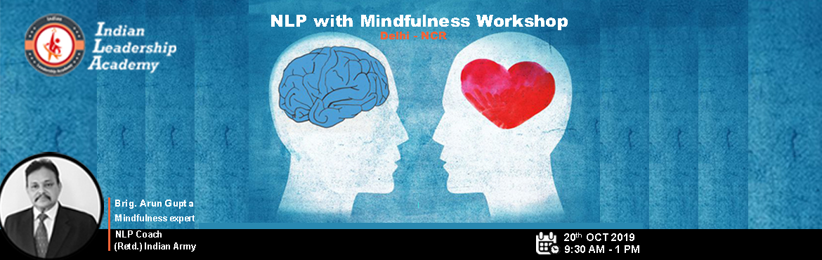 Book Online Tickets for NLP and Mindfulness Workshop, Noida. Lead by Mindfulness Expert and NLP Coach - Brig. Arun Gupta where you get exposed to powerful tools, techniques, verbal and non-verbal communication skills that can accelerate your personal and Professional life, your relationships and most important