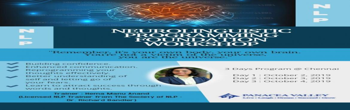 Book Online Tickets for Neuro-linguistic Programming Foundation , Chennai. Neuro-linguistic Programming is an educational tool and is perfect for anyone who wants to enhance their performance in any area of life; manage emotions effectively; remove irrational fear; build confidence and much more. You can choose to bec