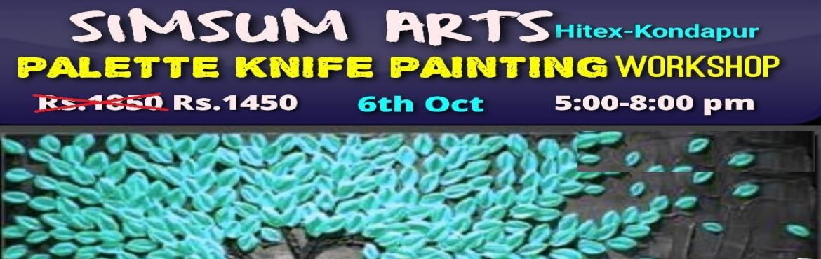 Book Online Tickets for Palette Knife Painting Workshop, Hyderabad. Hurry, Register Online and save Rs.300/-. Spot Registration will attract Rs.300/- additional fee.SimSum Arts Gallery and Studio is conducting Palette Knife Painting Workshop. Register and join us to learn the different techniques of palette kni