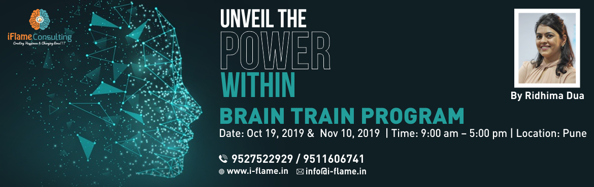 Book Online Tickets for  Brain Train Program with Ridhima Dua - , Pune. In this one-day introductory workshop, you will learn the basics of Neuro-Linguistic Programming. We provide you with the tools to manage your thoughts, and thereby manage yourself. Course Outline  An introduction to NLP Presuppositions of NLP Improv