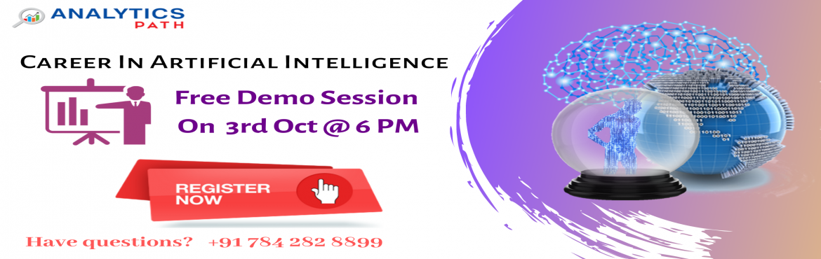 Book Online Tickets for Book Your Seat For Artificial Intelligen, Hyderabad. Book Your Seat For Artificial Intelligence Free interactive Session To Kick Start Your Analytics Career -By Analytics Path On  3rd Oct Sept @ 6 PM, Hyderabad About The Workshop: Artificial intelligence is currently the most dominant technology in ana