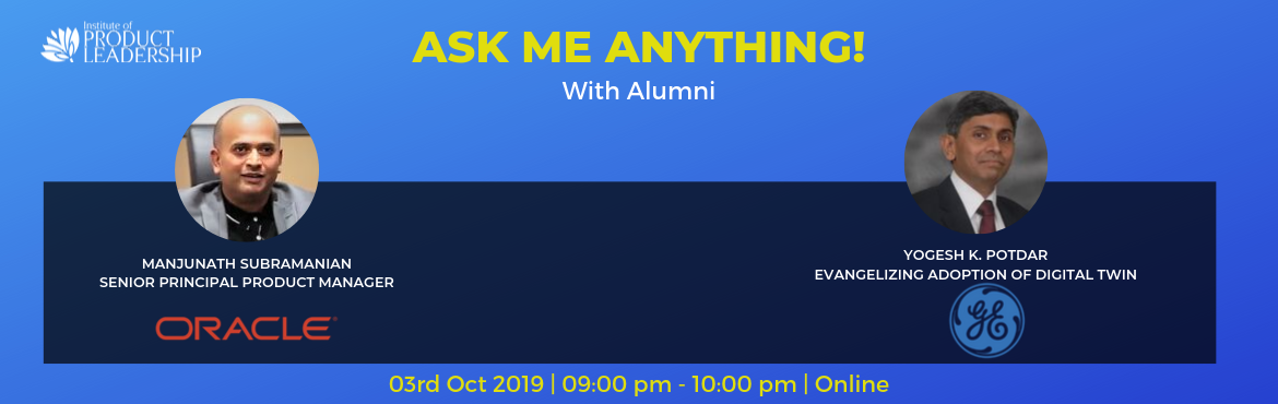 Book Online Tickets for Online Seminar - Ask Me Anything with Al, Bengaluru. 03rd Oct 2019 | 09:00 pm - 10:00 pm | Online Confused if Product Management is the right career path? Here is an opportunity to clear your doubts! 'Ask Me Anything' How much do Product Managers get paid? How do I transition to a Product M