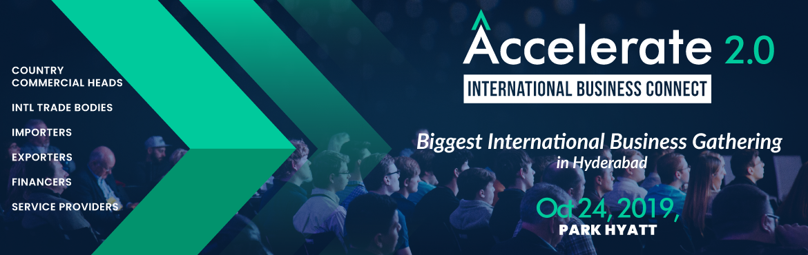 Book Online Tickets for Accelerate 2.0- International Business C, Hyderabad. 'Accelerate 2.0' is focused on bringing various Countries Business Supporting Organisations and Service Providers on a single platform to enhance the eco system of International Business connections for exporter and importers. Commercial