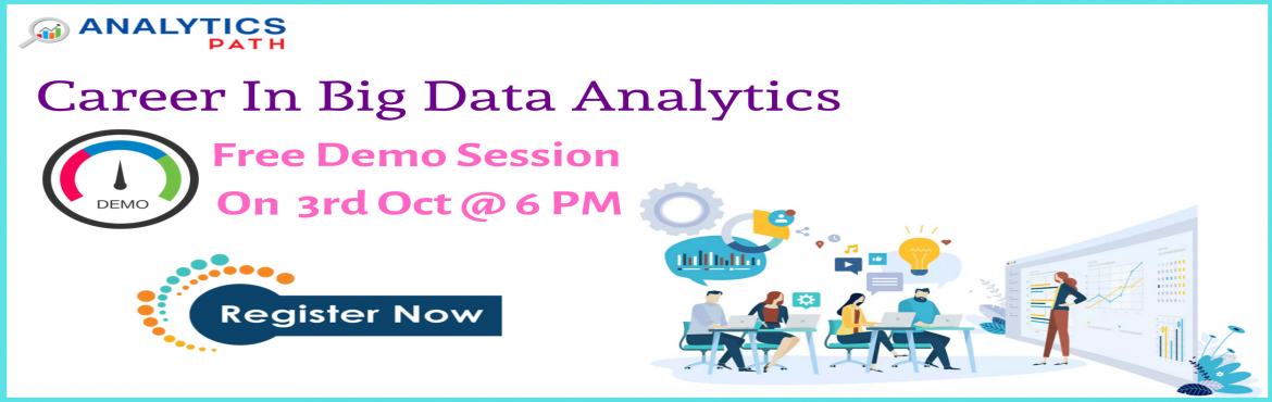 Book Online Tickets for Time To Register For Free Demo Session O, Hyderabad. Time To Register For Free Demo Session On Big Data Analytics Training By Experts From IIT & IIM By Analytics Path On 3rd Oct 2019 @ 6 PM Hyderabad If you area career enthusiasts in the leading analytics technology of Big Data Analytics then get e